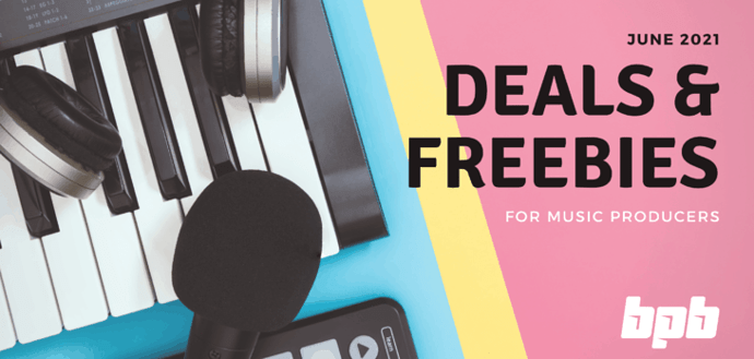 June 2021 Deals & Freebies For Music Producers